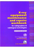 X-ray Equipment Maintenance and Repairs Workbook