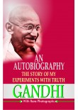 An Autobiography: The Story of My Experiments with Truth (With Rare Photographs), 1/Ed.