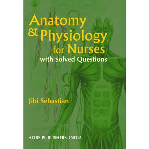 Anatomy and Physiology for Nurses with Solved Questions, 1/Ed.